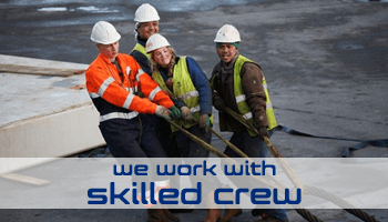 We work with skilled crew